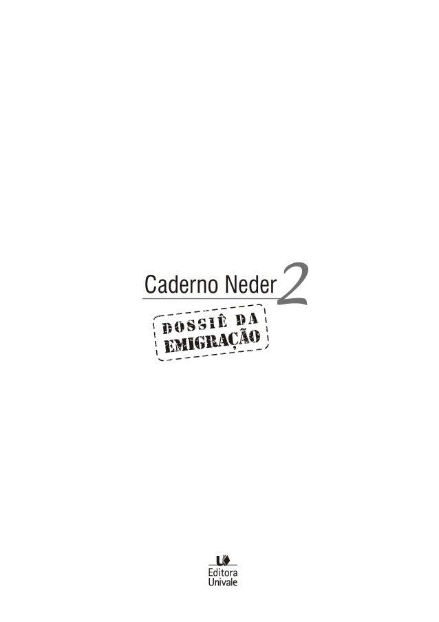 CADERNO NEDER, Nº 2 – DOSSIÊ DA EMIGRAÇÃO ISSN 1982-9876. Publicado em: www.editora.univale.br, seção E-Books 2 APRESENTAÇ...
