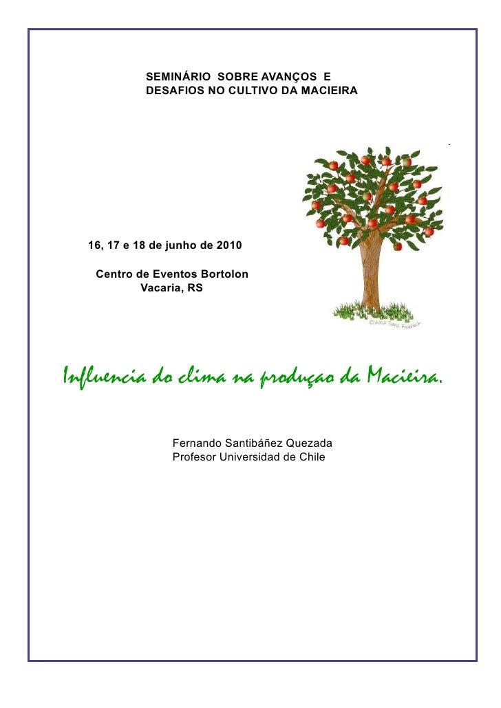 SEMINÁRIO SOBRE AVANÇOS E            DESAFIOS NO CULTIVO DA MACIEIRA  16, 17 e 18 de junho de 2010   Centro de Eventos Bor...