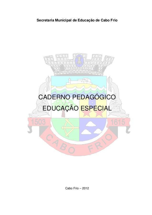 Secretaria Municipal de Educação de Cabo Frio CADERNO PEDAGÓGICO EDUCAÇÃO ESPECIAL Cabo Frio – 2012
