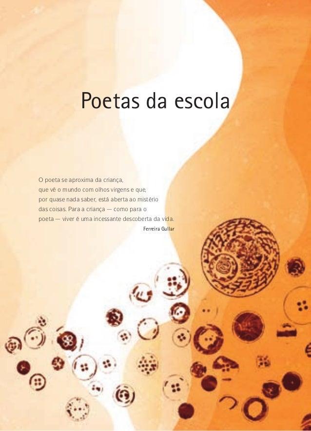 Poetas da escola  O poeta se aproxima da criança, que vê o mundo com olhos virgens e que, por quase nada saber, está abert...