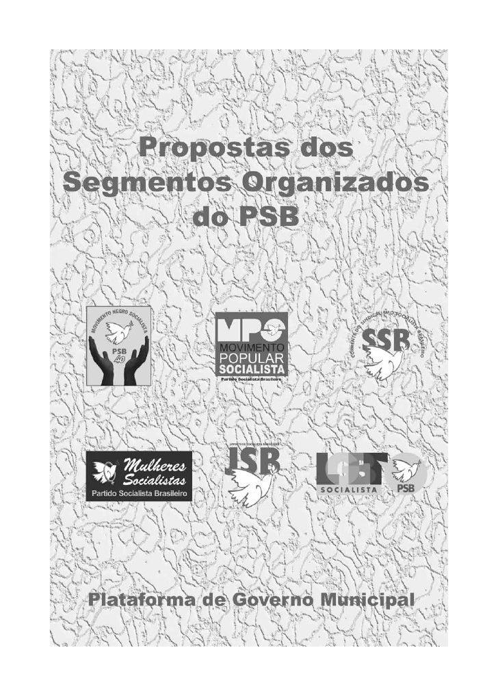 Apresentação  CADERNO DE PROPOSTAS DO SEGMENTOS ORGANIZADOS     DO PSB – PLATAFORMA DE GOVERNO MUNICIPAL       Na oportuni...