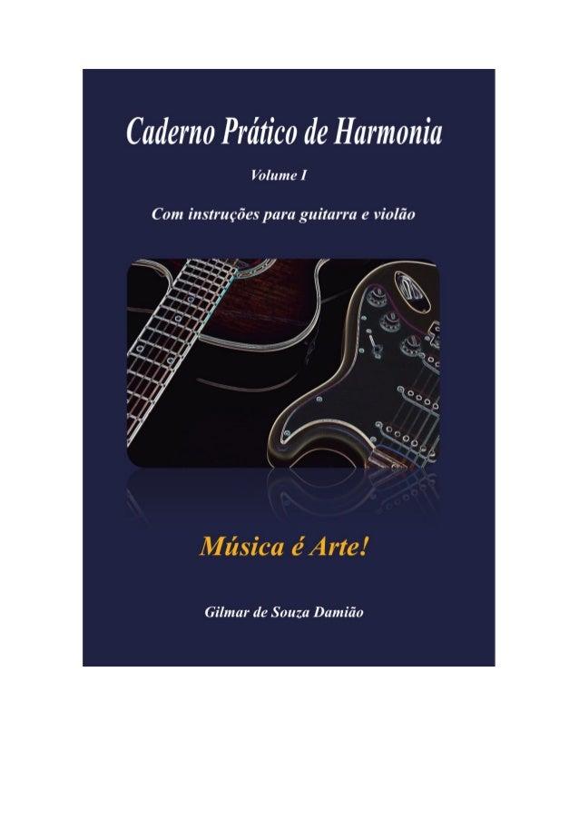 Aos interessados no Caderno Prático de Harmonia: o seu pedido poderá ser feito pelos e-mails: Gilmar-damiao@hotmail.com e/...