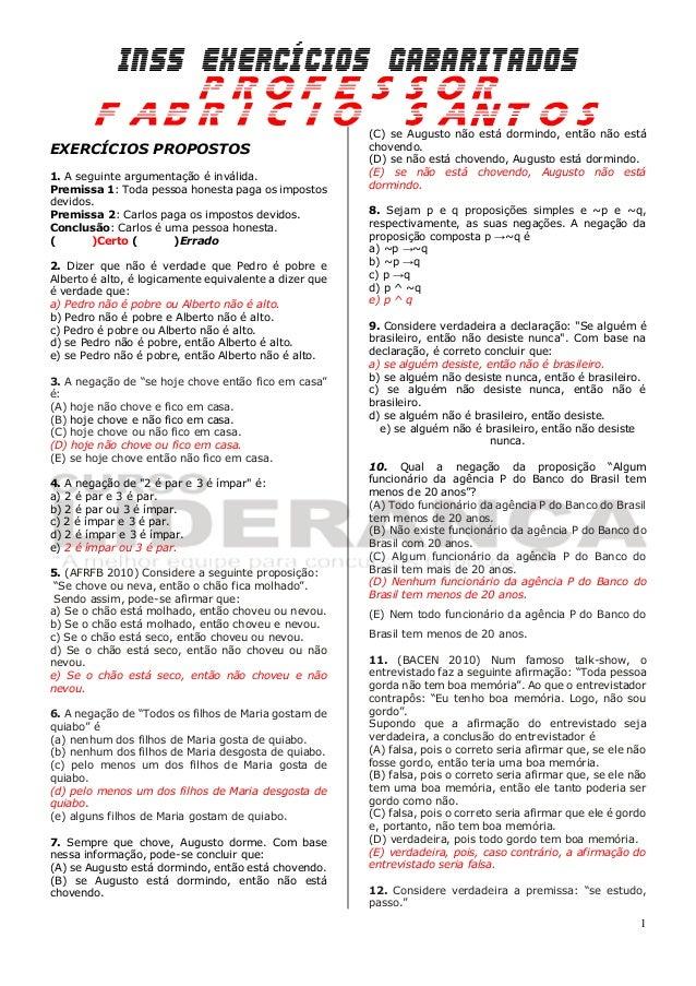 INSS EXERCÍCIOS GABARITADOS PROFESSOR FABRICIO SANTOS 1 EXERCÍCIOS PROPOSTOS 1. A seguinte argumentação é inválida. Premis...