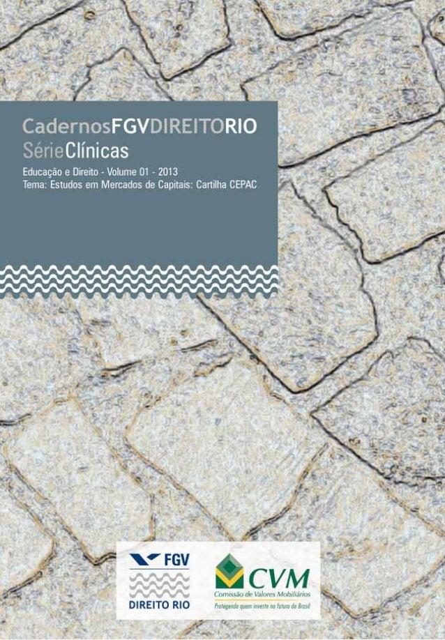 Educação e Direito - V. 01 - Rio de Janeiro - 2013 CadernosFGVDIREITORIO SérieClínicas APRESENTAÇÃO DOS CADERNOS FGV DIREI...