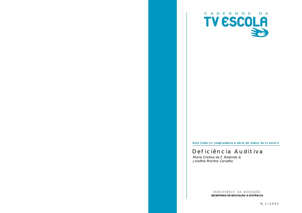 C A D E R N O S                    D A     Este Caderno complementa a série de vídeos da tv escola   Deficiência Auditiva ...