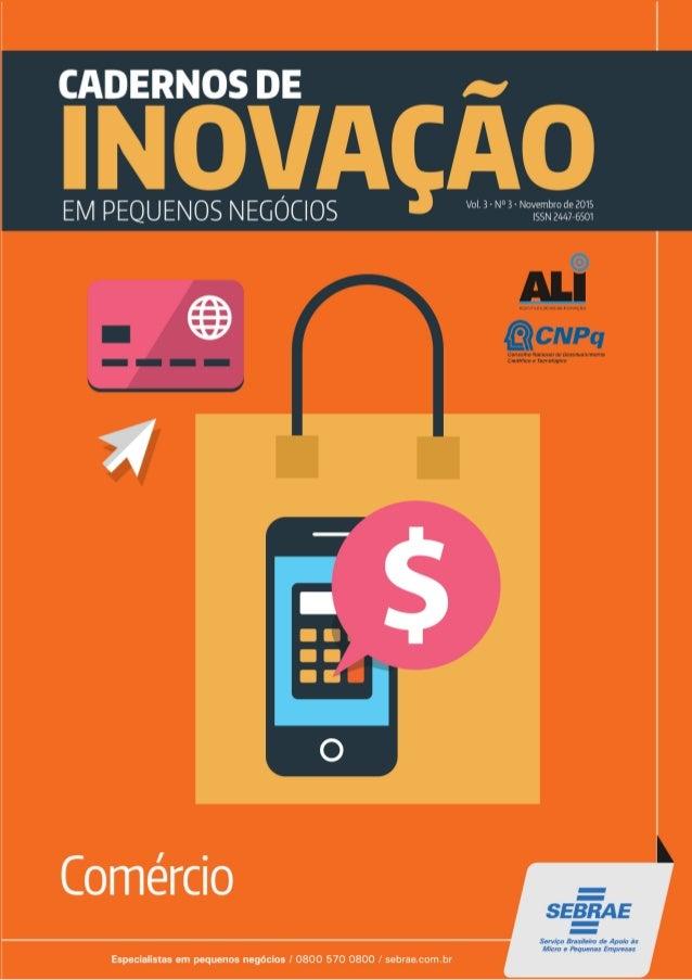 C122 Cadernos de inovação em pequenos negócios: Comércio [recurso eletrônico]. / Sebrae, CNPq. v. 3, n. 3 (2015) – Brasíl...