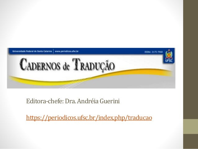 Editora-chefe:Dra.AndréiaGuerini https://periodicos.ufsc.br/index.php/traducao
