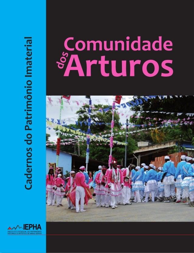 Cadernos do Patrimônio Imaterial Volume 2 Comunidade dos Arturos 1ª Edição Belo Horizonte – MG Instituto Estadual do Patri...