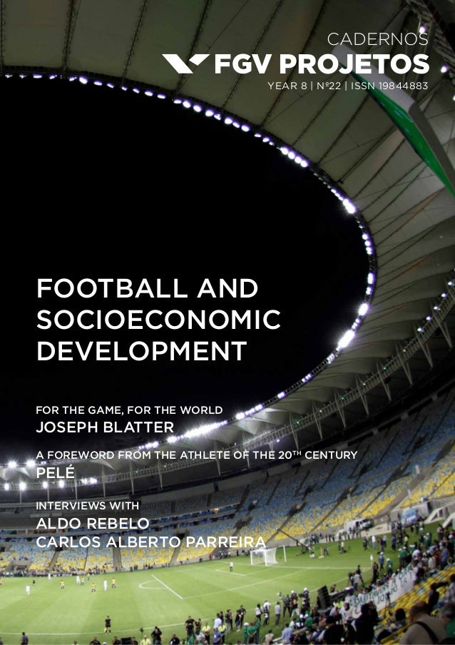 Cadernos year 8 | nº22 | ISSN 19844883 FOOTBALL AND SOCIOECONOMIC DEVELOPMENT FOR THE GAME, FOR THE WORLD JOSEPH BLATTER a...