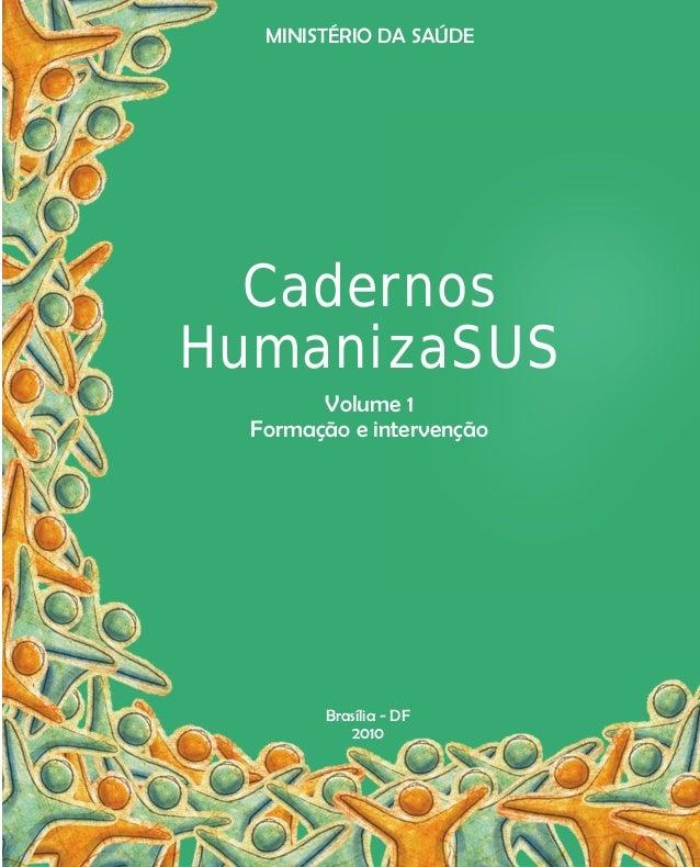 Cadernos HumanizaSUS MINISTÉRIO DA SAÚDE Brasília - DF 2010 Volume 1 Formação e intervenção
