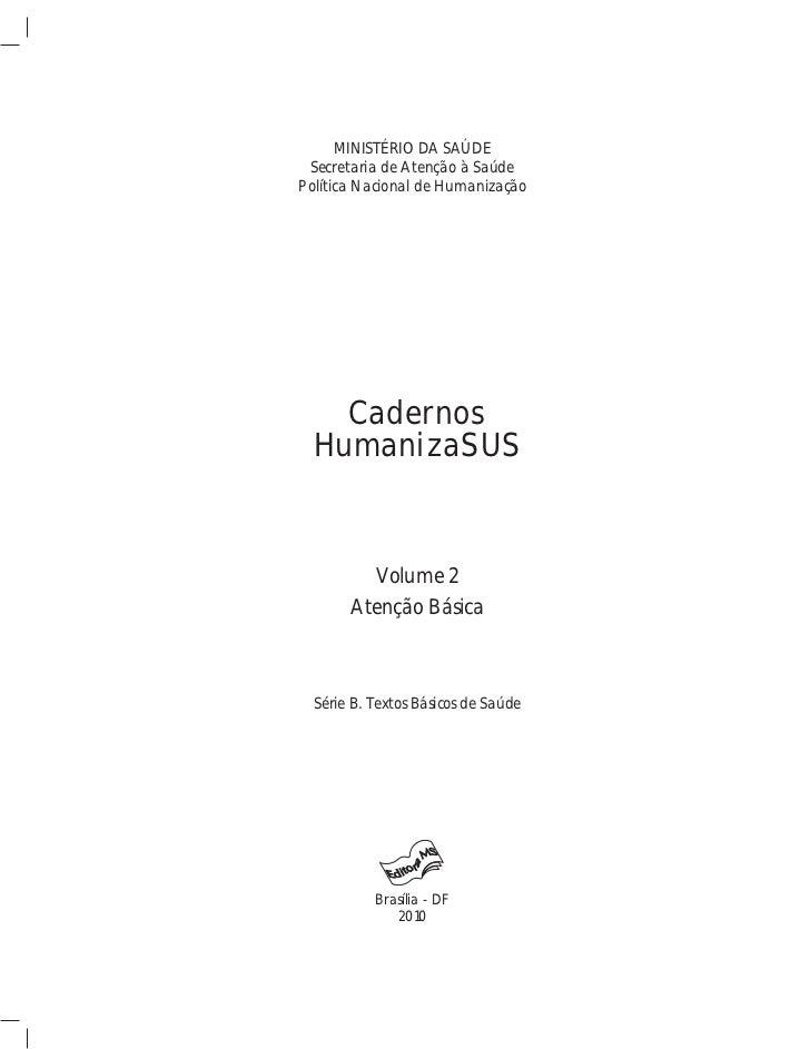 Cadernos HumanizaSUS      MINISTÉRIO DA SAÚDE Secretaria de Atenção à SaúdePolítica Nacional de Humanização    Cadernos  H...