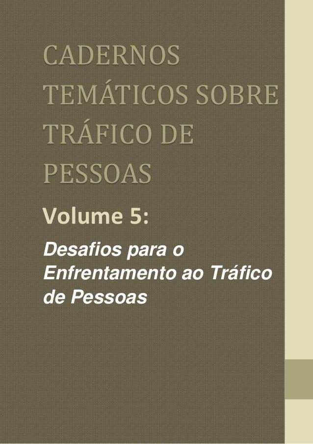 CADERNOS TEMATICOS SOBRE TRAFICO DE PESSOAS Volume 5: Desafios para o Enfrentamento ao Tráfico de Pessoas