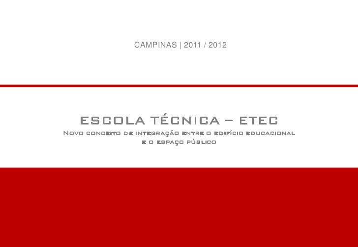 CAMPINAS | 2011 / 2012   ESCOLA TÉCNICA – ETECNovo conceito de integração entre o edifício educacional                   e...