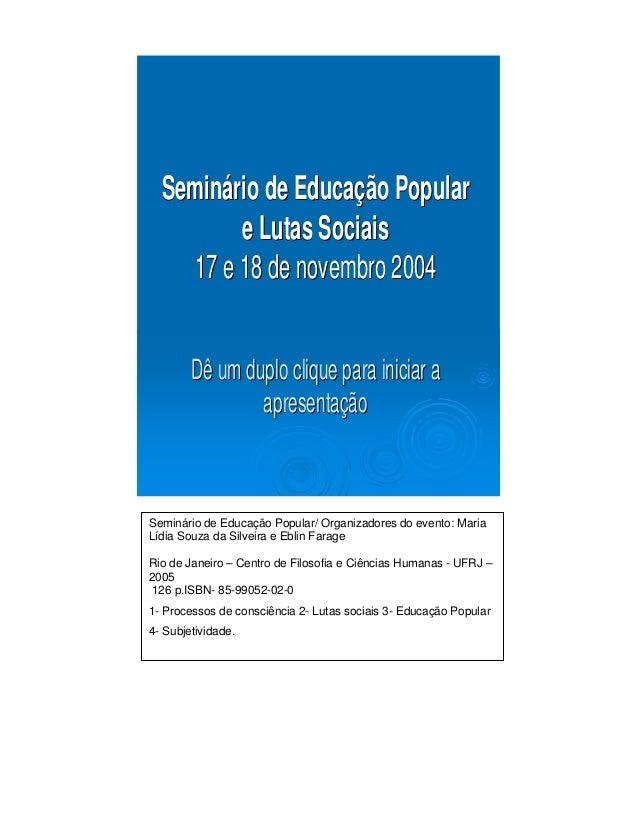 Seminário de Educação Popular         e Lutas Sociais    17 e 18 de novembro 2004        Dê um duplo clique para iniciar a...