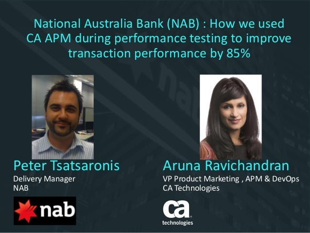 Peter Tsatsaronis Delivery Manager NAB Aruna Ravichandran VP Product Marketing , APM & DevOps CA Technologies National Aus...