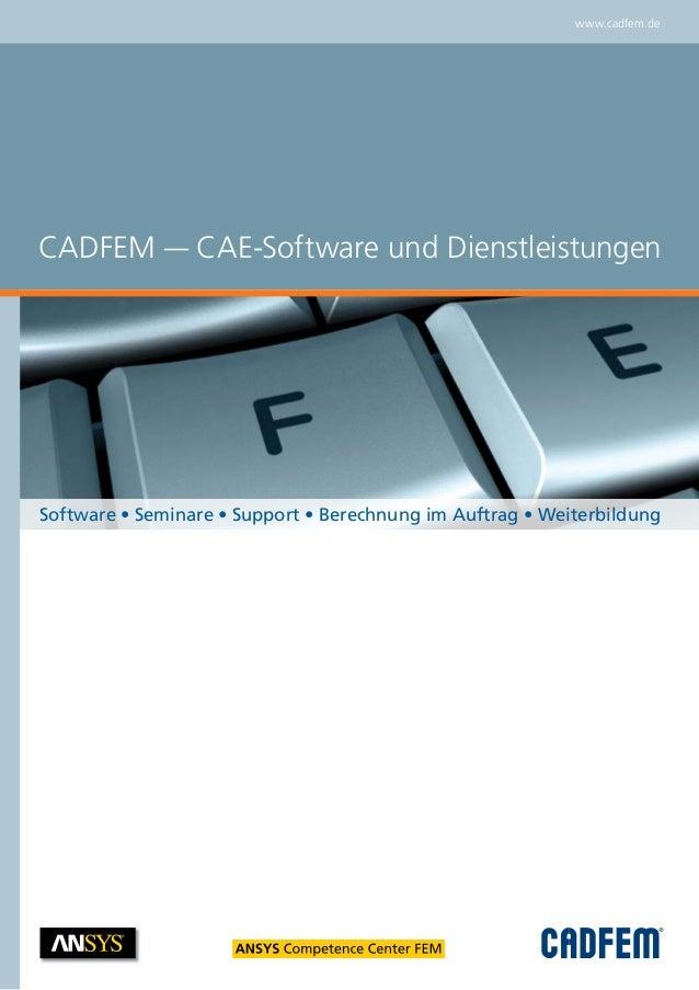 Software • Seminare • Support • Berechnung im Auftrag • WeiterbildungCADFEM — CAE-Software und Dienstleistungenwww.cadfem.de