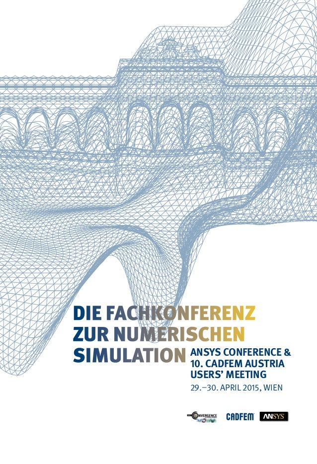 ANSYS CONFERENCE & 10. CADFEM AUSTRIA USERS' MEETING 29.–30. APRIL 2015, WIEN DIE FACHKONFERENZ ZUR NUMERISCHEN SIMULATION