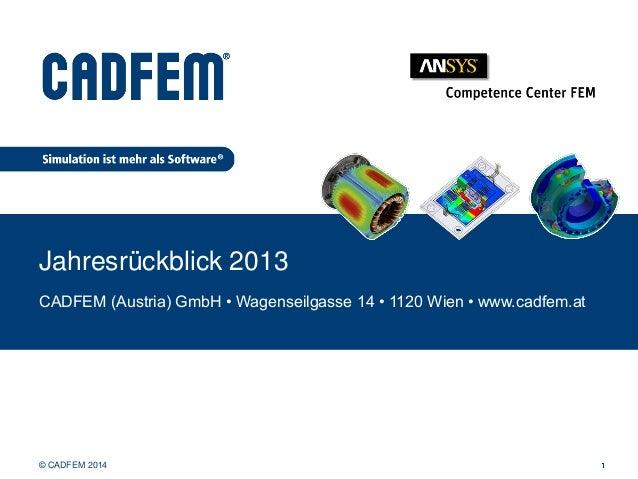 Titelmasterformat durch Klicken bearbeiten Jahresrückblick 2013 CADFEM (Austria) GmbH • Wagenseilgasse 14 • 1120 Wien • ww...
