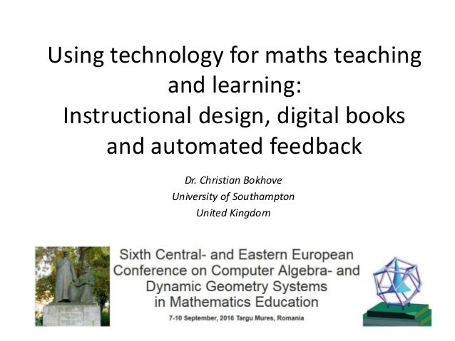 Using technology for maths teaching and learning: Instructional design, digital books and automated feedback Dr. Christian...