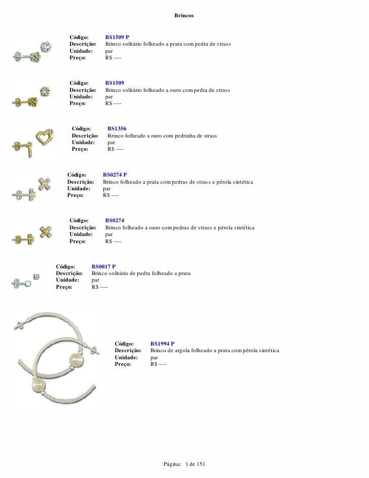 Brincos     Código:      BS1509 P     Descrição:   Brinco solitário folheado a prata com pedra de strass     Unidade:     ...