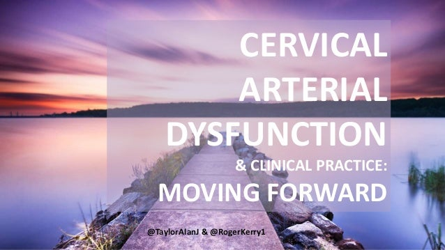 CERVICAL ARTERIAL DYSFUNCTION & CLINICAL PRACTICE: MOVING FORWARD @TaylorAlanJ & @RogerKerry1
