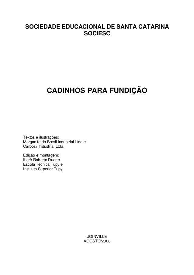SOCIEDADE EDUCACIONAL DE SANTA CATARINA SOCIESC CADINHOS PARA FUNDIÇÃO Textos e ilustrações: Morganite do Brasil Industria...