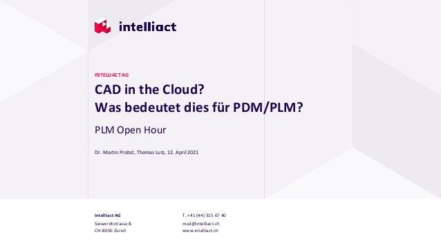 Intelliact AG Siewerdtstrasse 8 CH-8050 Zürich T. +41 (44) 315 67 40 mail@intelliact.ch www.intelliact.ch CAD in the Cloud...