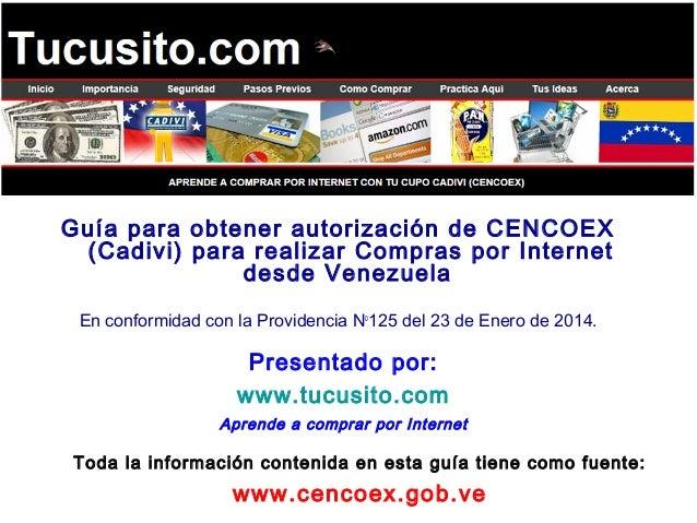 Guía para obtener autorización de CENCOEX  (Cadivi) para realizar Compras por Internet  desde Venezuela  En conformidad co...