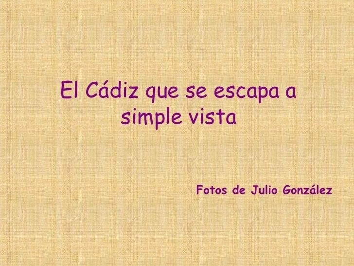 El Cádiz que se escapa a simple vista Fotos de Julio González