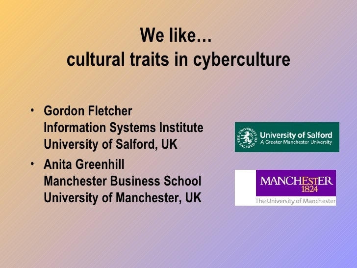 We like…  cultural traits in cyberculture <ul><li>Gordon Fletcher Information Systems Institute University of Salford, UK ...