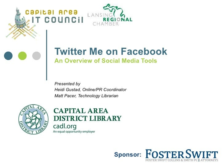 Twitter Me on Facebook An Overview of Social Media Tools  Presented by  Heidi Gustad, Online Content/PR Coordinator Matt P...