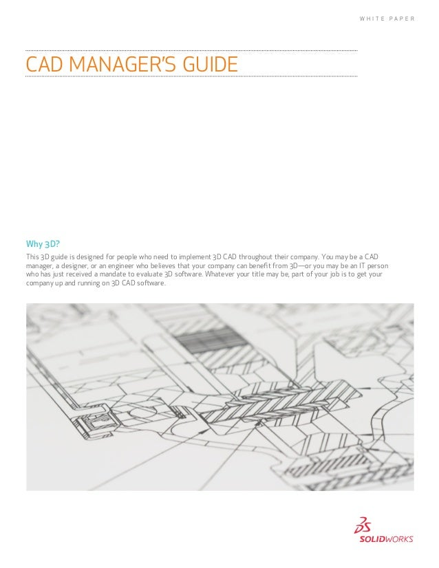 Why 3D? This 3D guide is designed for people who need to implement 3D CAD throughout their company. You may be a CAD manag...