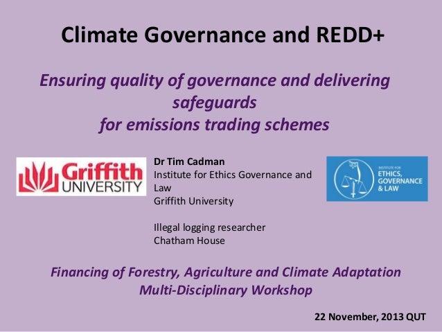 Climate Governance and REDD+ Ensuring quality of governance and delivering safeguards for emissions trading schemes Dr Tim...