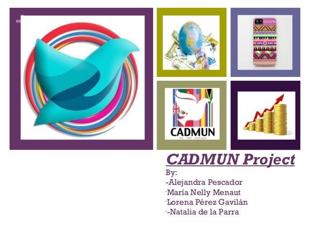 +  CADMUN Project By: -Alejandra Pescador María Nelly Menaut Lorena Pérez Gavilán -Natalia de la Parra