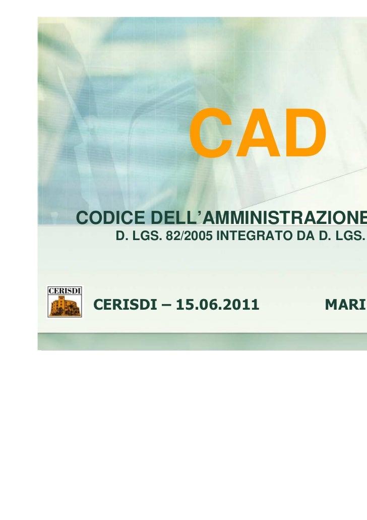 CADCODICE DELL'AMMINISTRAZIONE DIGITALE   D. LGS. 82/2005 INTEGRATO DA D. LGS. 235/2010 CERISDI – 15.06.2011            MA...