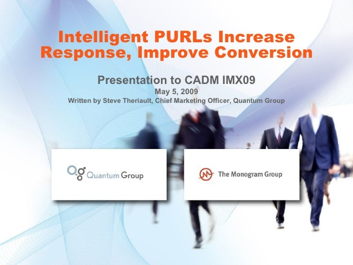 Intelligent PURLs Increase Response, Improve Conversion Presentation to CADM IMX09 May 5, 2009 Written by Steve Theriault,...