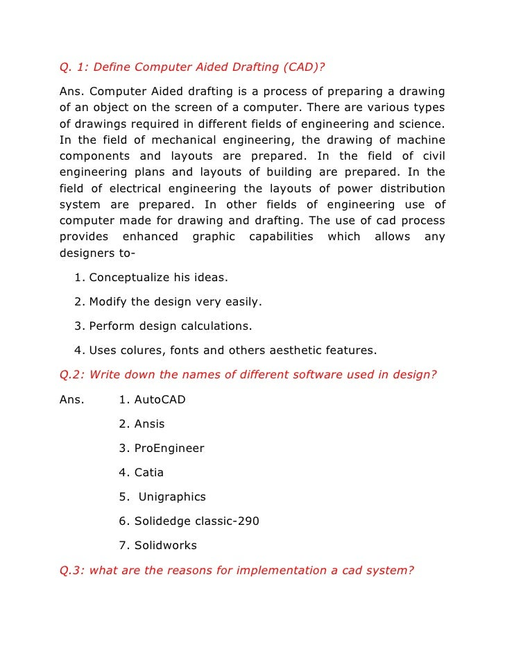 Q. 1: Define Computer Aided Drafting (CAD)?Ans. Computer Aided drafting is a process of preparing a drawingof an object on...