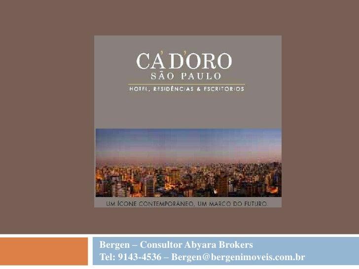 Bergen – Consultor Abyara BrokersTel: 9143-4536 – Bergen@bergenimoveis.com.br