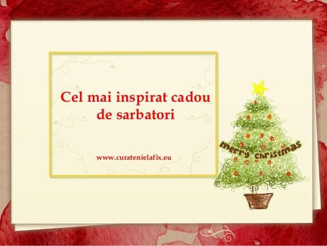 Cel mai inspirat cadou de sarbatori www.curatenielafix.eu
