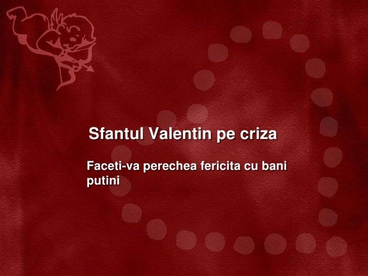Sfantul Valentin pe crizaFaceti-va perechea fericita cu baniputini