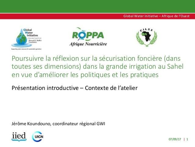 07/09/17 | 1 Global Water Initiative – Afrique de l'Ouest Global Water Initiative – Afrique de l'Ouest Poursuivre la réfle...