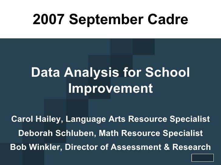 2007 September Cadre Data Analysis for School Improvement Carol Hailey, Language Arts Resource Specialist Deborah Schluben...