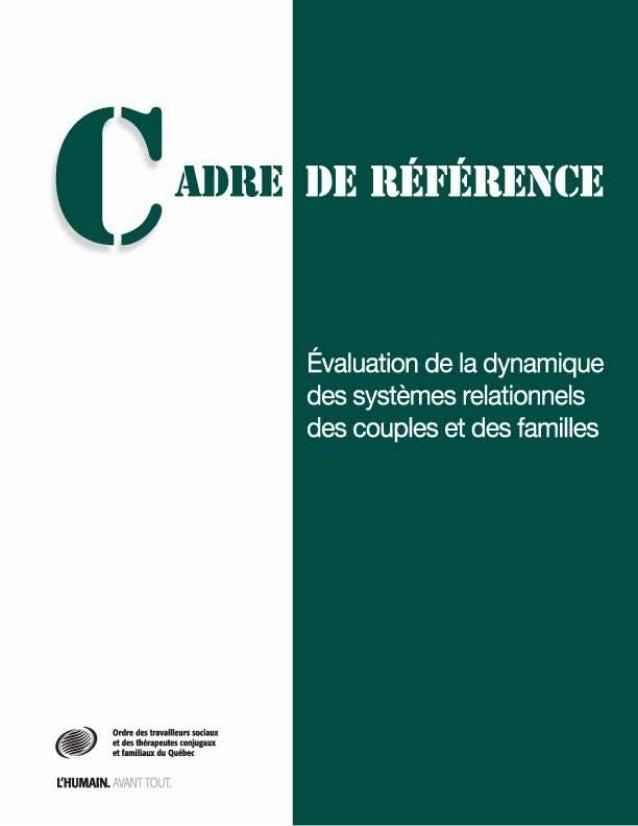Cadre de référenceÉvaluation de la dynamique des systèmes relationnelsdes couples et des famillesAUTEURE: Anne-Marie VEIL...