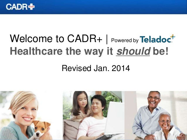 Welcome to CADR+   Powered by Healthcare the way it should be! Revised Jan. 2014