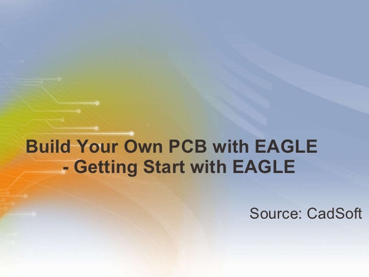 Build Your Own PCB with EAGLE - Getting Start with EAGLE