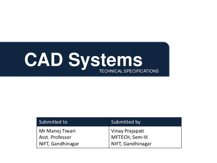 CAD Systems          TECHNICAL SPECIFICATIONS Submitted to            Submitted by Mr Manoj Tiwari         Vinay Prajapati...