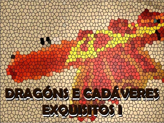 DRAGÓNS E CADÁVERESDRAGÓNS E CADÁVERES EXQUISITOS IEXQUISITOS I DRAGÓNS E CADÁVERESDRAGÓNS E CADÁVERES EXQUISITOS IEXQUISI...