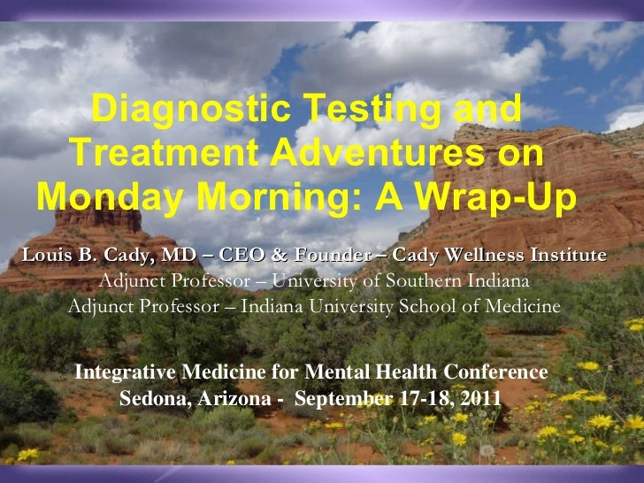 Diagnostic Testing and Treatment Adventures on Monday Morning: A Wrap-Up Louis B. Cady, MD – CEO & Founder – Cady Wellness...