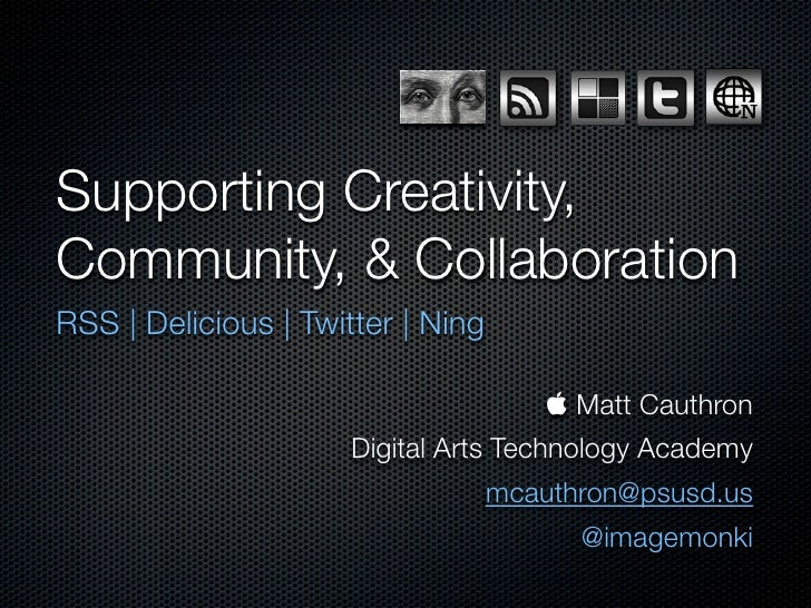 Supporting Creativity, Community, & Collaboration RSS | Delicious | Twitter | Ning                                        ...