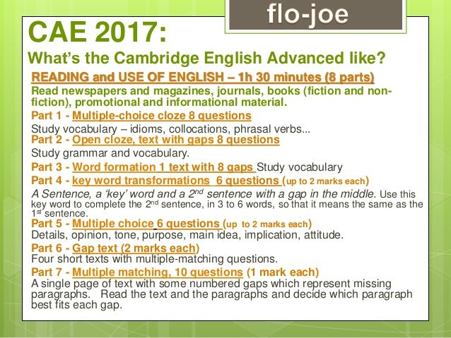 CAE 2017: What's the Cambridge English Advanced like? READING and USE OF ENGLISH – 1h 30 minutes (8 parts) Read newspapers...